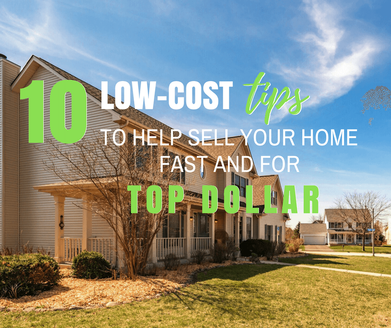 10 Low-Cost Tips to Sell Your Home Fast for Top Dollar